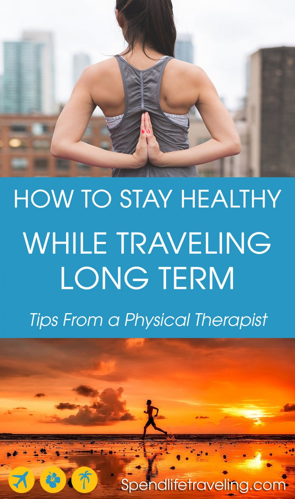 a list of practical tips to keep your body and mind healthy while traveling long term (or short term).